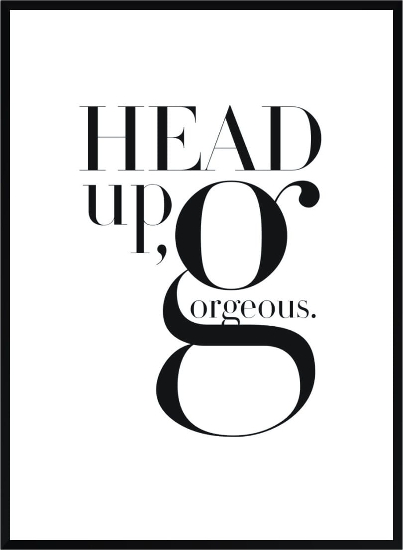 Plakat Z Cytatem Head Up Gorgeous